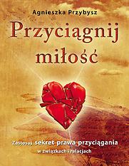 Książka Miłość Przyciągnij Miłość Agnieszka Przybysz