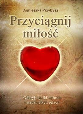 Milosc_Ksiazka_Przyciagnij_Milosc_coaching_relacji_Agnieszka_Przybysz
