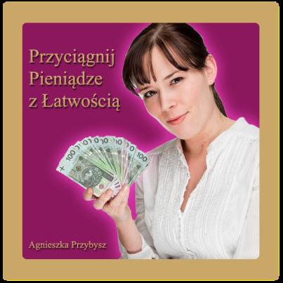 przyciagnij_pieniadze_z_latwoscia_Agnieszka_Przybysz