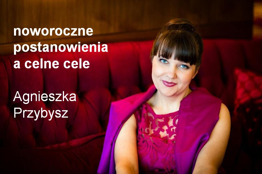cele-celne-cele-noworoczne-postanowienia-Agnieszka-Przybysz